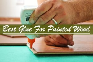 Best Glue For Painted Wood