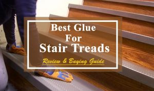 Best Glue for Stair Treads