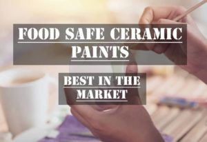 Best Food Safe Ceramic Paint In The Market 2021